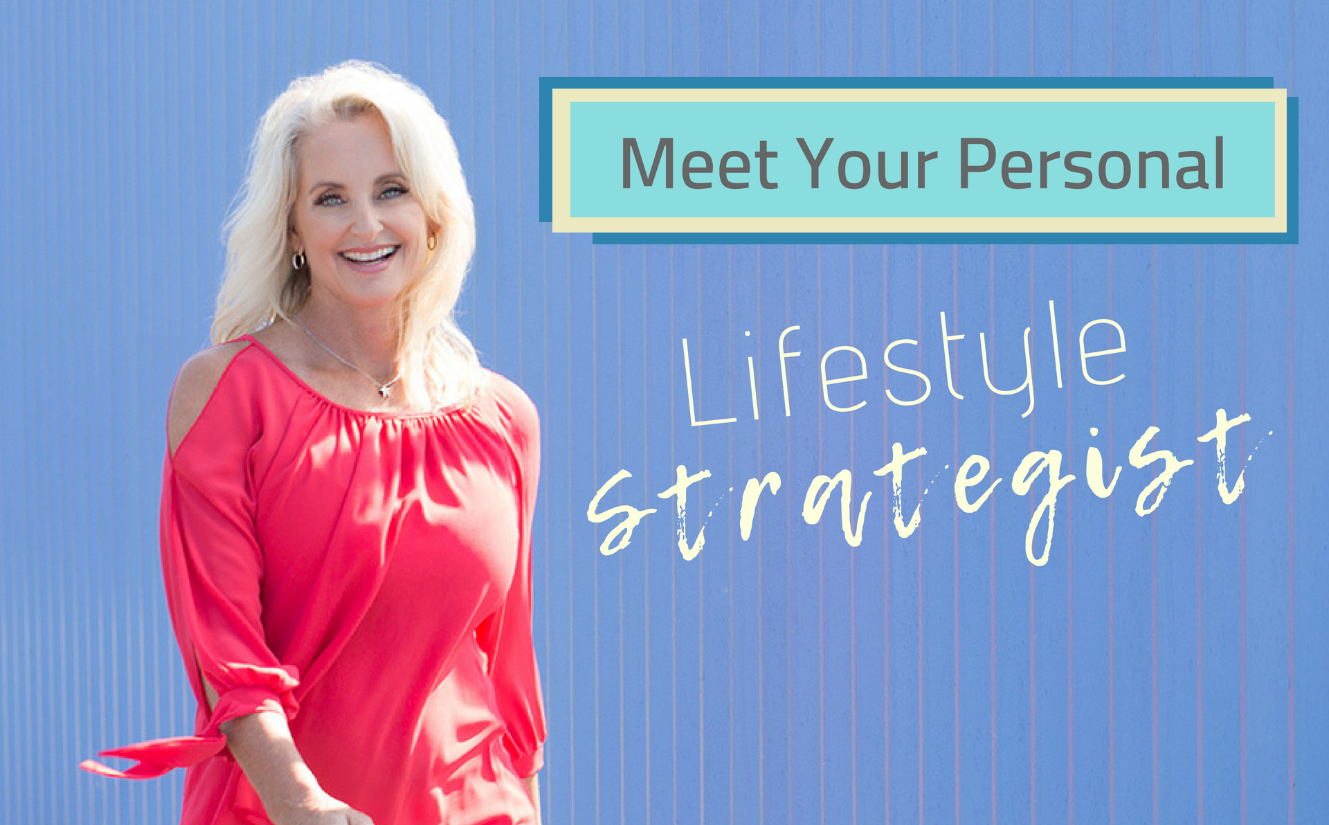 Meet Your personal Lifestyle Strategist